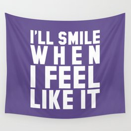 I'LL SMILE WHEN I FEEL LIKE IT (Ultra Violet) Wall Tapestry