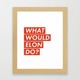 WHAT WOULD ELON DO? Framed Art Print