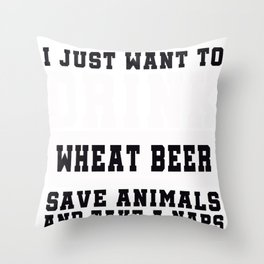I Just want to Drink Wheat Beer, save animals, and take a naps Throw Pillow