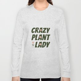 Crazy Plant Lady Long Sleeve T-shirt