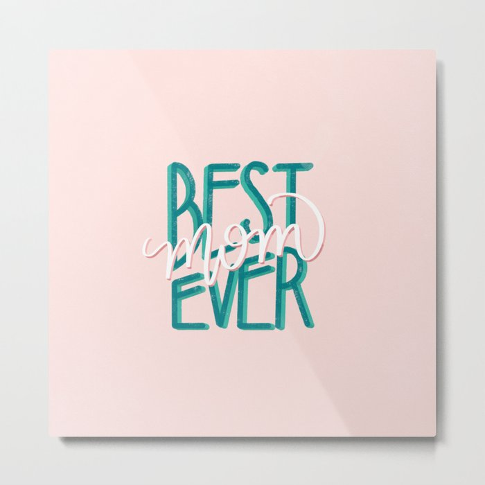 Best Mom Ever hand lettered gifts for mothers day! Metal Print