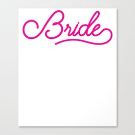 Bride - Wedding Bridesmaid Bachelorette Party Design Canvas Print