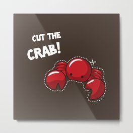 Cut the crab! Metal Print