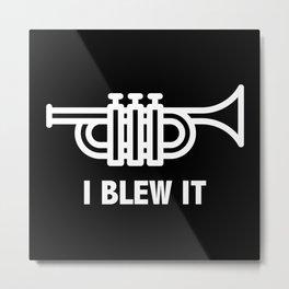 I Blew It Metal Print