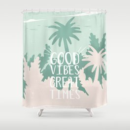 Good Vibes Great Times Shower Curtain