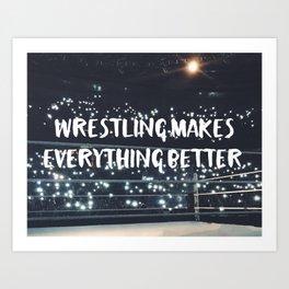 Wrestling Makes Everything Better Art Print