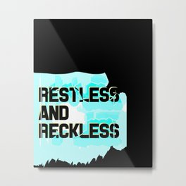 Restless and Reckless Metal Print
