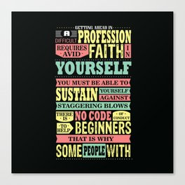 Getting Ahead In A Difficult Profession Requires Avid Faith In Yourself Inspire Quote Design Canvas Print