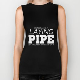 constandtly laying pipe let a plumber take care of it plumber Biker Tank