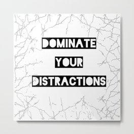Dominate your distractions Metal Print