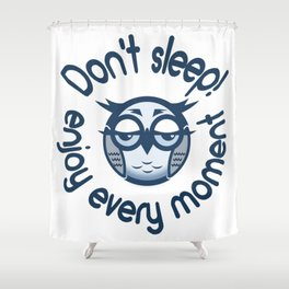 "Picture of a cartoon owl with the inscription ""Do not Sleep! Enjoy Every Moment"" Shower Curtain"