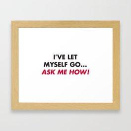 I've let myself go...ask me how! Framed Art Print