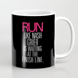 Run like Nash Grier is waiting at the Finish Line Coffee Mug