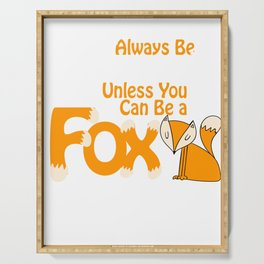 Always Be Yourself Unless You Can Be a Fox Serving Tray