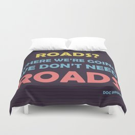 roads? Where we're going we don't need roads Duvet Cover