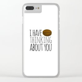 I've Bean Thinking About You Clear iPhone Case