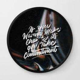 If You Wanna Make Change, It's Gon' Take Commitement Wall Clock