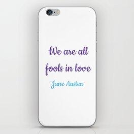 WE ARE ALL FOOLS IN LOVE - Jane Austen, Pride and Prejudice iPhone Skin