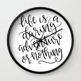 Calligraphy // Life is a Daring Adventure or Nothing Wall Clock