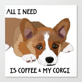 All I Need is Coffee & My Corgi Canvas Print