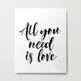 all you need is love print inspirational love print black and white typographic wall decor Metal Print