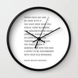 finish each day and be done with it Wall Clock
