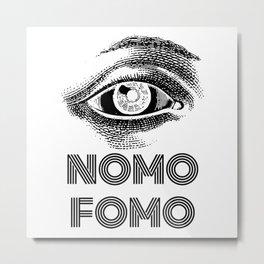 NOMO FOMO Metal Print