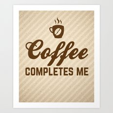 Coffee Completes Me Quote Art Print