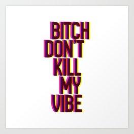 Bitch, don't kill my vibe Art Print