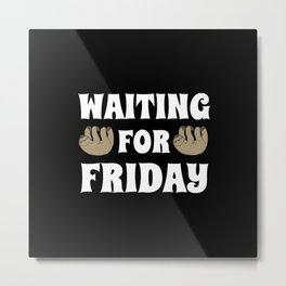Waiting for Friday gift weekend Sloth Metal Print