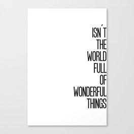 Isn't The World Full Of Wonderful Things Canvas Print