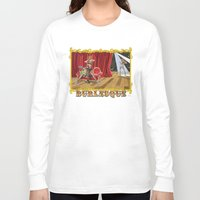burlesque Long Sleeve T-shirts featuring BURLESQUE by Alessandro Ardy