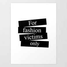 For fashion victims only Art Print