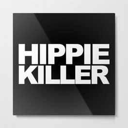 Hippie Killer Funny Quote Metal Print