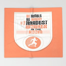 Be humble Be hungry Be the hardest worker Inspirational Quote Throw Blanket