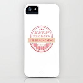 Keep Talking I'M Diagnosing Physician Medical Doctor Surgeon iPhone Case