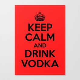 Keep Calm and Drink Vodka Canvas Print