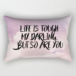 Life is tough my darling but so are you Rectangular Pillow