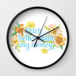 Profanity Flowers #2: B*TCH BETTER HAVE MY MONEY  Wall Clock