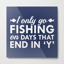 I Only Go Fishing Metal Print