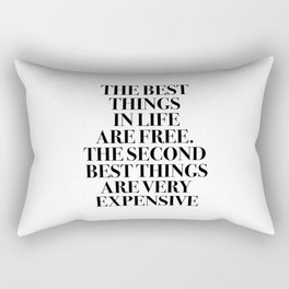 The Best Things In Life, Are Free The Second Best Are Very Expensive Rectangular Pillow