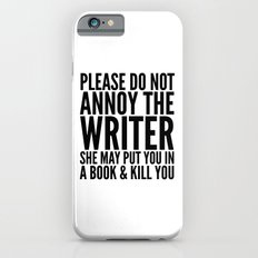 Please do not annoy the writer. She may put you in a book and kill you. iPhone 6s Slim Case