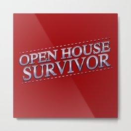 Open House Survivor Metal Print