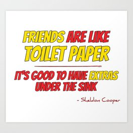 Friends are like toilet paper Art Print