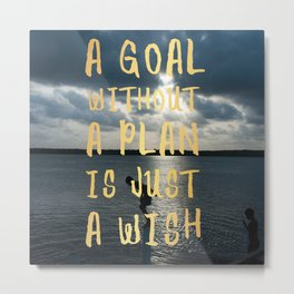 A Goal Without a Plan is Just a Wish Metal Print
