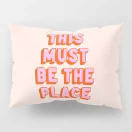 This Must Be The Place: The Peach Edition Pillow Sham
