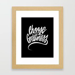 Choose Greatness Framed Art Print