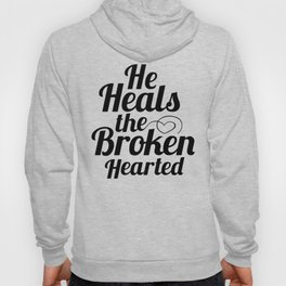 He Heals the Broken Hearted Hoody