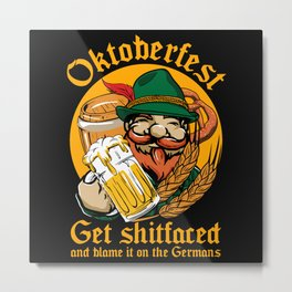 Oktoberfest Get Fucked Up Metal Print