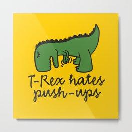 T-Rex hates push-ups Metal Print